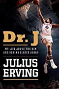 Dr. J: My Life Above the Rim and Behind Closed Doors