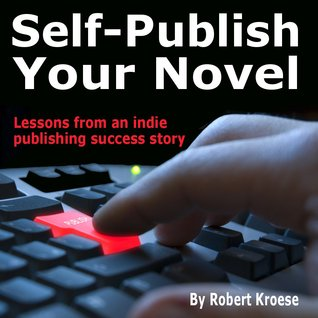 Self-Publish Your Novel: Lessons from an Indie Publishing Success Story