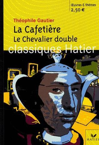 La Cafetière ;Le Chevalier Double