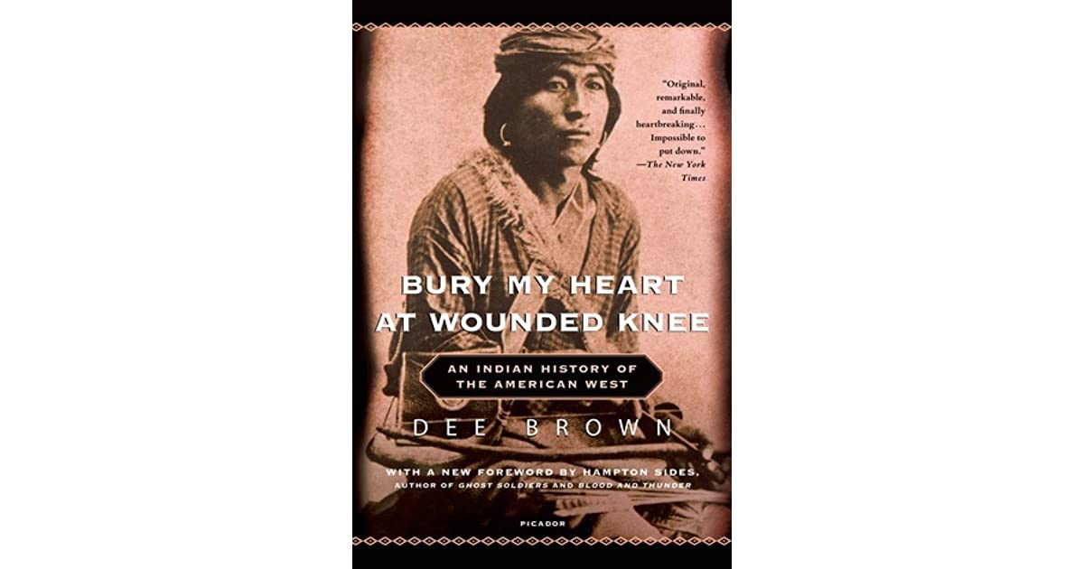 account of the wiping out of the american indian in bury my heart at wounded knee by dee brown Dee brown, whose homeric vision of the american west, meticulous research and masterly storytelling produced the 1970 best seller ''bury my heart at wounded knee: an indian history of the american.