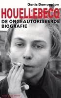 Houellebecq: de ongeautoriseerde biografie