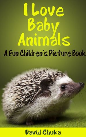 I Love Baby Animals - Fun Children's Picture Book with Amazing Photos of Baby Animals