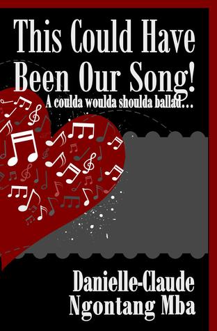 This Could Have Been Our Song A Coulda Woulda Shoulda Ballad Coulda Woulda Shoulda Songs 1 By Danielle Claude Ngontang Mba