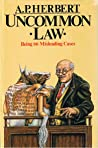Uncommon Law: Being 66 Misleading Cases Revised and Collected in One Volume