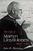 The Life of Martyn Lloyd-Jones - 1899-1981