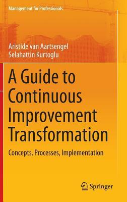 A Guide to Continuous Improvement Transformation: Concepts, Processes, Implementation