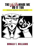 The Devil Made Me Do It Too: Pressing, Personal, Poetic, Purview