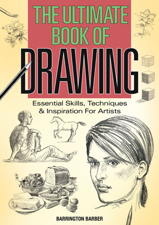 The Ultimate Book of Drawing: Essential Skills, Techniques & Inspiration for Artists