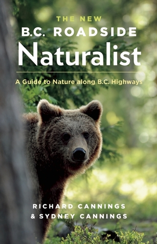 The New B C  Roadside Naturalist: A Guide to Nature along B C