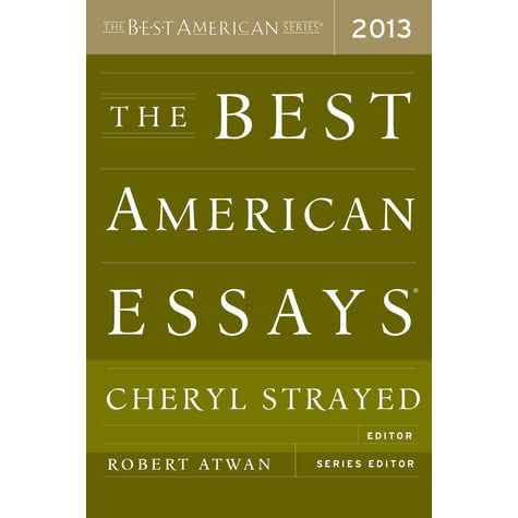 best american essays 2013 strayed Literature review on language games cheryl strayed editor robert atwan 500 word essay describing yourself.