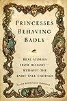 Princesses Behaving Badly by Linda Rodríguez McRobbie