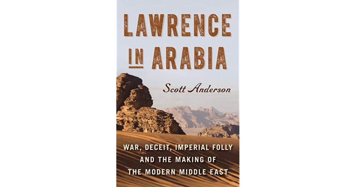 Lawrence in Arabia: War, Deceit, Imperial Folly, and the
