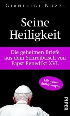 Seine Heiligkeit-Die geheimen Briefe aus dem Schreibtisch von Papst Benedikt XVI