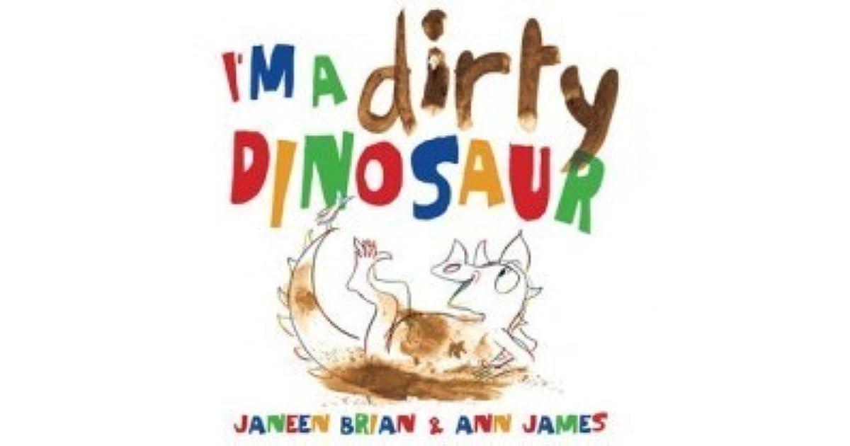 Im A Dirty Dinosaur By Janeen Brian