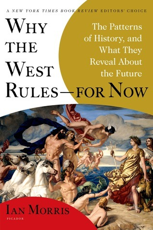 Why the West Rules—for Now: The Patterns of History, and What They Reveal About the Future