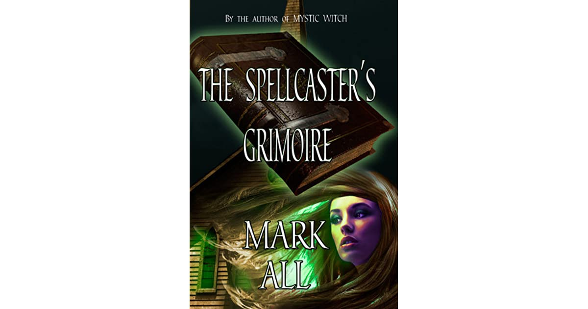 The Spellcaster's Grimoire by Mark All