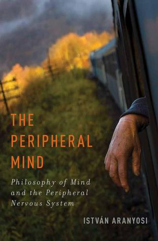 The Peripheral Mind: Philosophy of Mind and the Peripheral Nervous System