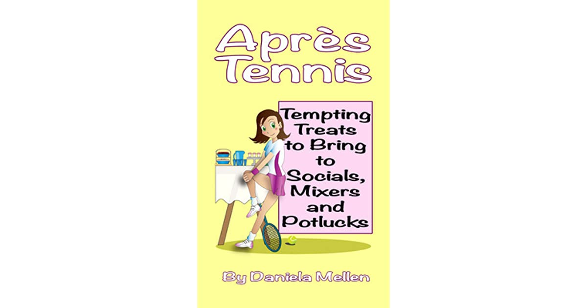 Après Tennis: Tempting Treats to Bring to Socials, Mixers and Potlucks