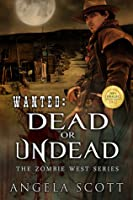 Wanted: Dead or Undead (Zombie West #1)