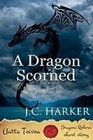 A Dragon Scorned (Dragons Reborn | Uutta Toivoa)