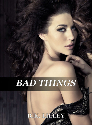 Bad Things by R.K. Lilley
