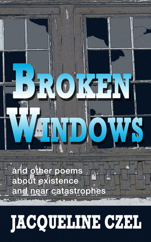 Broken Windows and other poems about existence and near catastrophes