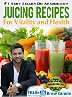 Juicing Recipes From Fitlife.TV Star Drew Canole For Vitality and Health (Kindle Edition)