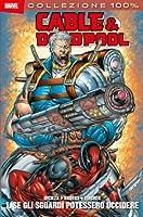 Cable & Deadpool Vol. 1: Se gli sguardi potessero uccidere