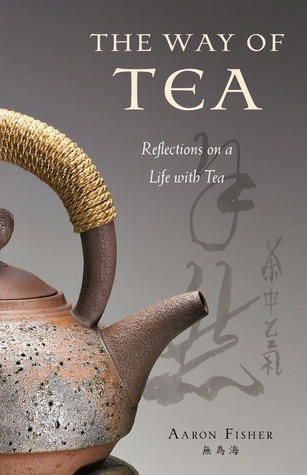 The Way of Tea: Reflections on a Life with Tea