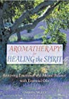 Aromatherapy for Healing the Spirit by Gabriel Mojay
