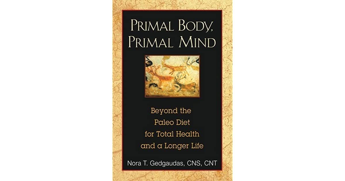 Primal body primal mind beyond paleo for total health and a longer primal body primal mind beyond paleo for total health and a longer life by nora gedgaudas malvernweather Choice Image