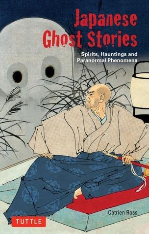 Japanese Ghost Stories Spirits, Hauntings, and Paranormal Phenomena