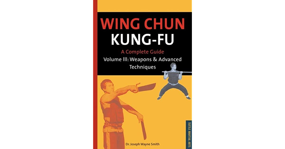 Wing Chun Kung-fu Volume 3: Weapons Advanced Techniques by