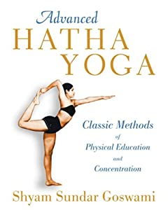Advanced Hatha Yoga: Classic Methods of Physical Education and Concentration