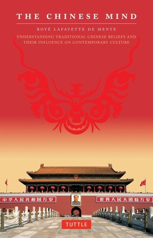The Chinese Mind Understanding Traditional Chinese Beliefs and Their Influeary Culture