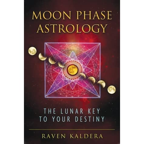Moon Phase Astrology: The Lunar Key to Your Destiny by Raven Kaldera
