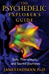 The Psychedelic Explorer's Guide by James Fadiman