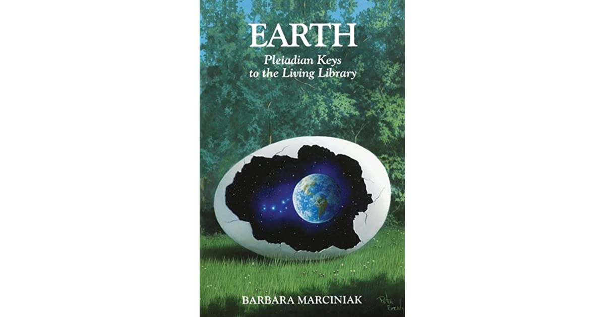Earth: Pleiadian Keys to the Living Library by Barbara Marciniak
