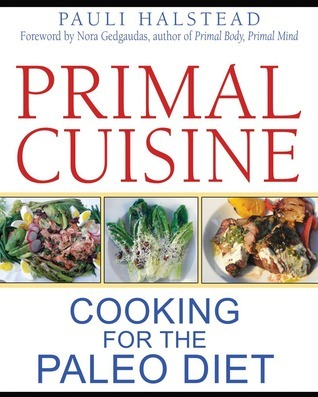 Primal Cuisine Cooking for the Paleo Diet