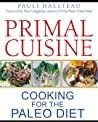 Primal Cuisine: Cooking for the Paleo Diet