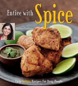 Entice With Spice Easy Indian Recipes for Busy People