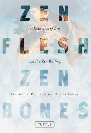 Zen Flesh Zen Bones - Paul Reps and Nyogen Senzaki