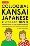 Colloquial Kansai Japanese: The Dialects and Culture of the Kansai Region: A Japanese Phrasebook and Language Guide