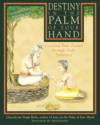 Destiny in the Palm of Your Hand Creating Your Future through Vedic Palmistry