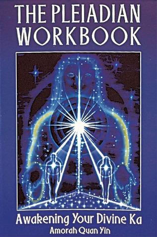 The Pleiadian Workbook: Awakening Your Divine Ka by Amorah