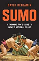Sumo: A Thinking Fan's Guide to Japan's National Sport