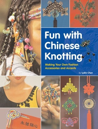 Fun with Chinese Knotting - Making Your Own Fashion Accessories & Accents