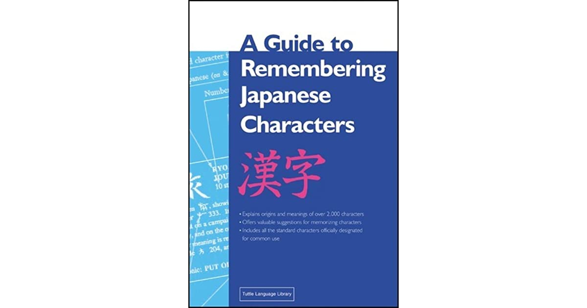 A Guide To Remembering Japanese Characters All The Kanji Characters