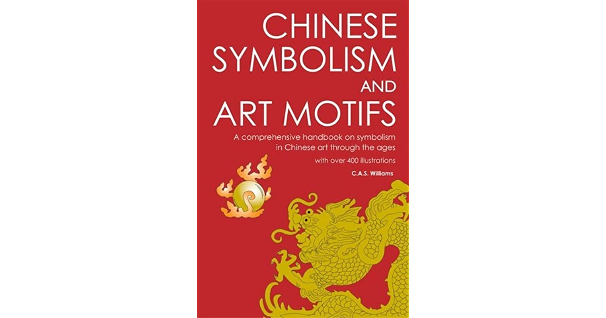 Chinese Symbolism And Art Motifs A Comprehensive Handbook On