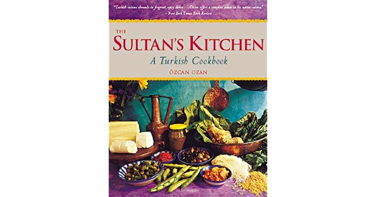 The sultans kitchen a turkish cookbook over 150 recipes by zcan the sultans kitchen a turkish cookbook over 150 recipes by zcan ozan forumfinder Images